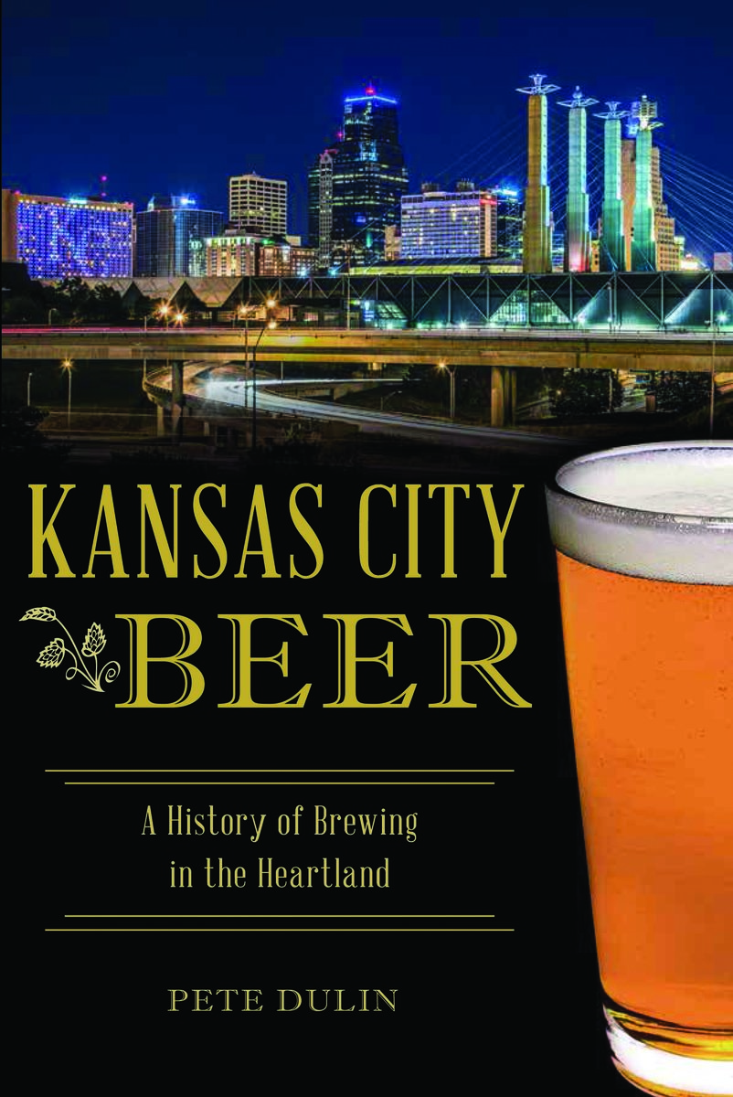Kansas City Beer: A History of Brewing in the Heartland. 1